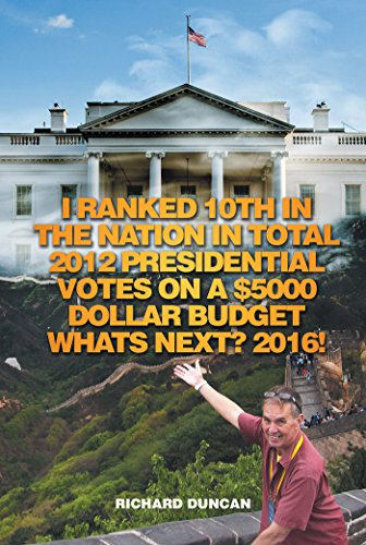 I Ranked 10Th in the Nation in Total 2012 Presidential Votes on a 5000 Dollar Budget Whats Next? 2016! (English Edition)
