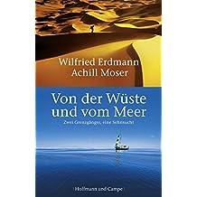 Von der Wüste und vom Meer: Zwei Grenzgänger, eine Sehnsucht (Wahre Geschichten)