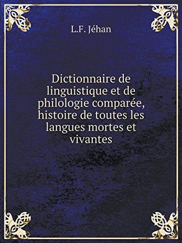 Dictionnaire de Linguistique Et de Philologie Comparée, Histoire de Toutes Les Langues Mortes Et Vivantes