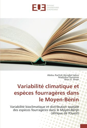 Variabilité climatique et espèces fourragères dans le Moyen-Bénin: Variabilité bioclimatique et distribution spatiale des espèces fourragères dans le Moyen-Bénjn (Afrique de l'Ouest)