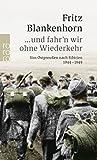 ... und fahr'n wir ohne Wiederkehr: Von Ostpreußen nach Sibirien 1944 - 1949 - Fritz Blankenhorn