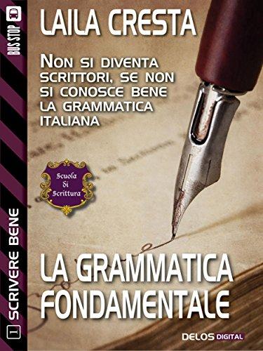 La grammatica fondamentale: Scrivere bene 1 (Scuola di scrittura Scrivere bene)