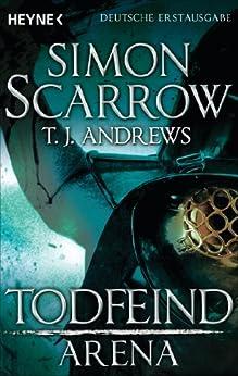 Arena - Todfeind: Arena 2 (Prequel Rom) (Arena-Serie) von [Scarrow, Simon, Andrews, T. J.]