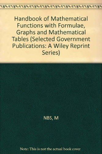 Handbook of Mathematical Functions with Formulae, Graphs and Mathematical Tables (Selected Government Publications: A Wiley Reprint Series)