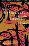 Reading Shakespeare's Dramatic Language (Arden Shakespeare Library)