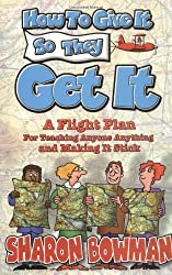 How to Give It So They Get It: A Flight Plan for Teaching Anyone Anything and Making It Stick