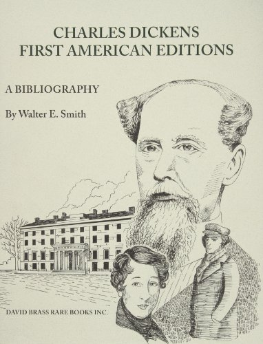 Charles Dickens: A Bibliography of His First American Editions 1836-1870