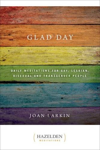 Glad Day: Daily Affirmations for Gay, Lesbian, Bisexual, and Transgender People: Daily Meditations for Gay, Lesbian, Bisexual, and Transgender People (Hazelden Meditations) por Joan Larkin