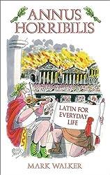 Annus Horribilis: Latin for Everyday Life by Mark Walker (2007-12-05)