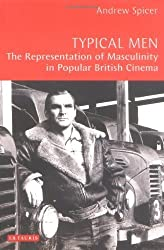 Typical Men: The Representation of Masculinity in Popular British Cinema by Andrew Spicer (2003-10-03)