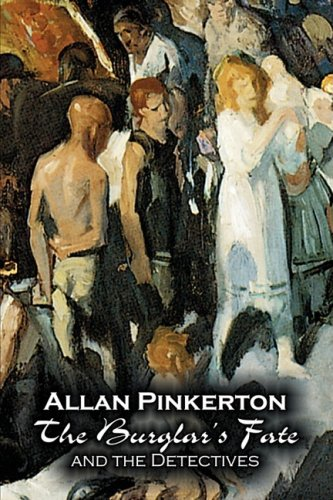 The Burglar's Fate and the Detectives by Allan Pinkerton, Fiction, Action & Adventure, Mystery & Detective Cover Image