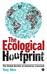 [ THE ECOLOGICAL HOOFPRINT: THE GLOBAL BURDEN OF INDUSTRIAL LIVESTOCK ] By Weis, Tony ( Author ) Dec- 2013 [ Paperback ]