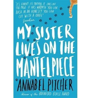 [(My Sister Lives on the Mantelpiece)] [By (author) Annabel Pitcher] published on (October, 2013)