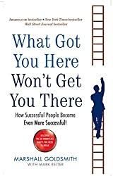 What Got You Here Won't Get You There: How successful people become even more successful by Marshall Goldsmith (2008-08-02)