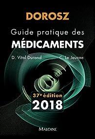 Dorosz Guide Pratique des Medicaments 2018, 37e ed. par Denis Vital Durand