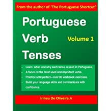 Portuguese Verb Tenses: This practical guide provides explanations of verb categories, tenses and constructions, with  fully conjugated regular and ... European and Brazilian Portuguese learners!
