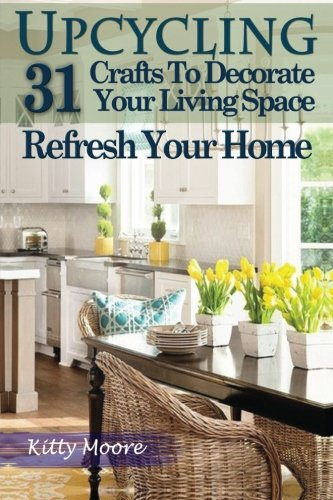 Upcycling-31-Crafts-to-Decorate-Your-Living-Space-Refresh-Your-Home-3rd-Edition