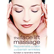 The Face Lift Massage: Rejuvenate Your Skin and Reduce Fine Lines and Wrinkles (English Edition)