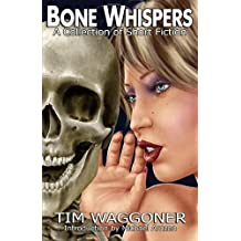 Bone Whispers: A Collection of Short Fiction by Tim Waggoner (2013-05-28)