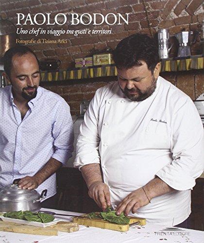 Paolo Bodoni. Uno chef in viaggio tra gusti e territori. Ediz. illustrata