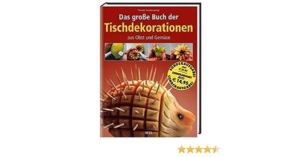 Das Große Buch Der Tischdekorationen Aus Obst Und Gemüse Amazonde