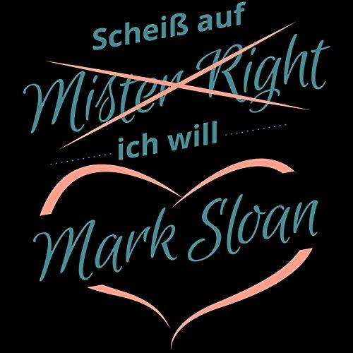 Fashionalarm Damen T-Shirt - Scheiß auf Mister Right Ich will Mark Sloan | Fan Shirt zur Greys A. TV Serie Schwarz