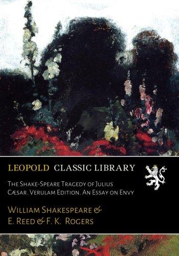 The Shake-Speare Tragedy of Julius Cæsar. Verulam Edition. An Essay on Envy por William Shakespeare