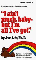 I Ain't Much, Baby--But I'm All I've Got by Jess Lair Ph.D. (1985-01-12)