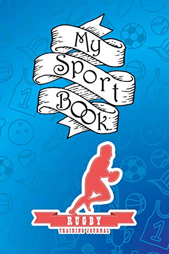 My sport book - Rugby training journal: 200 pages with 6