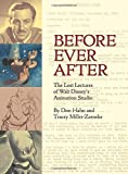 Before Ever After : The Lost Lectures of Walt Disney's Animation Studio (Disney Editions Deluxe)