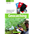Geocaching: bestes Praxiswissen vom Profi inkl. detaillierter Beschreibungen zu Ausrüstung, Geocache, Naturschutz, GPS Geräte und Smartphones sowie Tipps zur Rätsellösung