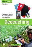 Geocaching: bestes Praxiswissen vom Profi inkl. detaillierter Beschreibungen zu Ausrüstung, Geocache, Naturschutz, GPS Geräte und Smartphones sowie Tipps zur Rätsellösung (Outdoor Praxis)