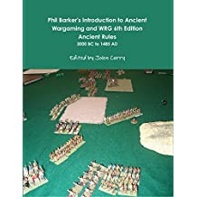 Phil Barker's Introduction to Ancient Wargaming and WRG 6th Edition Ancient Rules: 3000 BC to 1485 AD