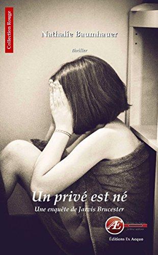 Un privé est né: Une enquête de Jarvis Brucester (Rouge) par Nathalie Baumhauer