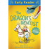 The Dragon's Dentist (Early Reader Book 65)