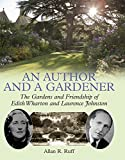 An Author and a Gardener: The Gardens and Friendship of Edith Wharton and Lawrence Johnston