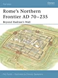 Rome's Northern Frontier AD 70-235: Beyond Hadrian's Wall (Fortress, Band 31)