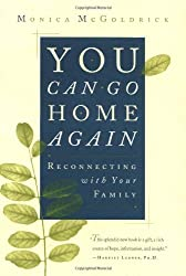 You Can Go Home Again: Reconnecting with Your Family by Monica McGoldrick (1997-06-17)