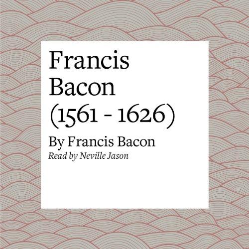 Francis Bacon (1561 - 1626)  Audiolibri