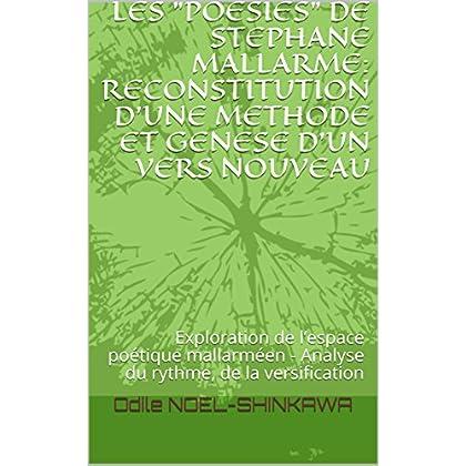 LES 'POESIES' DE STEPHANE MALLARME: RECONSTITUTION D'UNE METHODE ET GENESE D'UN VERS NOUVEAU: Exploration de l'espace poétique mallarméen - Analyse du rythme, de la versification