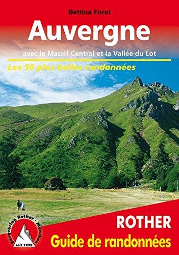 Auvergne - avec le Massif Central et la Vallée du Lot. Les 50 plus belles randonnées. par Bettina Forst