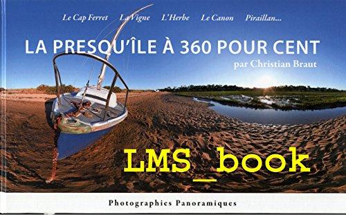 La presqu'île à 360 pour cent - Le Cap Ferret, La Vigne, l'Herbe, le Canon, Piraillan. par Christian Braut