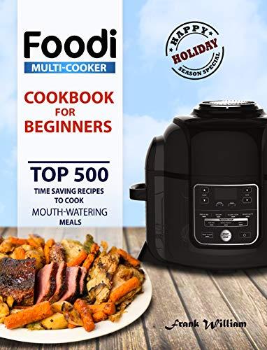 Foodi Multi-Cooker Cookbook for Beginners: Top 500 Time ...