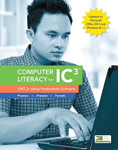 Computer Literacy for IC3, Unit 2: Using Productivity Software, Update to Office 2013 & Windows 8.1.1 (English Edition)