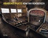 Abandoned Places by Henk van Rensbergen (2007-08-15) - Lannoo - 15/08/2007