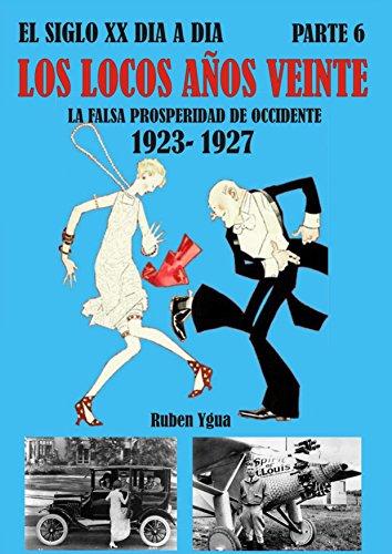 LOS LOCOS AÑOS VEINTE: LA FALSA PROSPERIDAD DE OCCIDENTE- 1923- 1927 (EL SIGLO XX DIA A DIA nº 6)