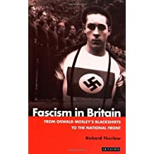 Fascism in Britain: A History, 1918-1945 (International Library of Historical Studies) by Richard Thurlow (1998-03-15)