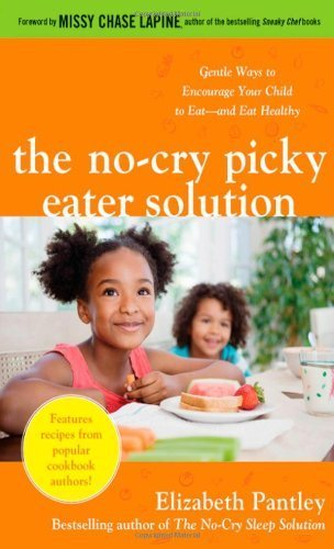 The No-Cry Picky Eater Solution: Gentle Ways to Encourage Your Child to Eat—and Eat Healthy by Pantley, Elizabeth (2011) Paperback
