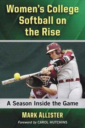 Women's College Softball on the Rise: A Season Inside the Game por Mark Allister