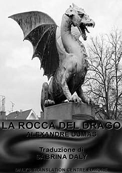LA ROCCA DEL DRAGO: Titolo originale: Le Rocher du Dragon - Alexandre Dumas père (Racconti Diversi) di [Dumas, Alexandre]